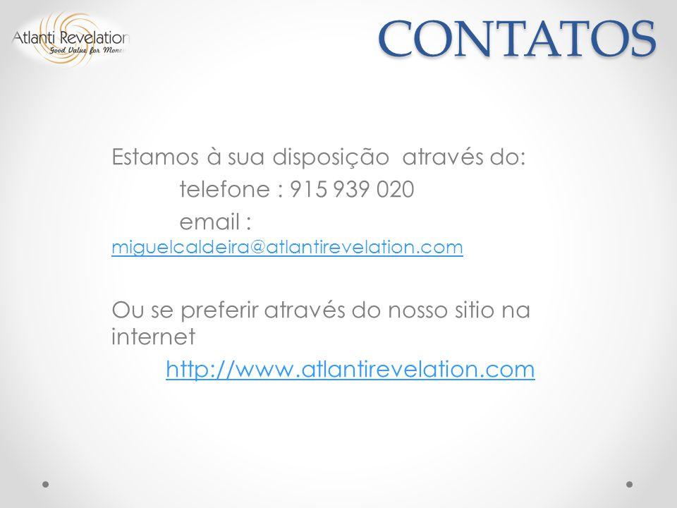 CONTATOS Estamos à sua disposição através do: telefone : 915 939 020 email : miguelcaldeira@atlantirevelation.com miguelcaldeira@atlantirevelation.com Ou se preferir através do nosso sitio na internet http://www.atlantirevelation.com