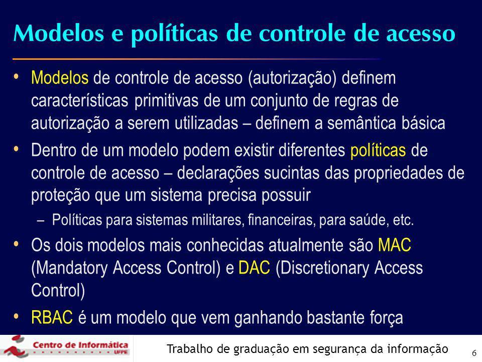 Trabalho de graduação em segurança da informação 6 Modelos e políticas de controle de acesso Modelos de controle de acesso (autorização) definem carac