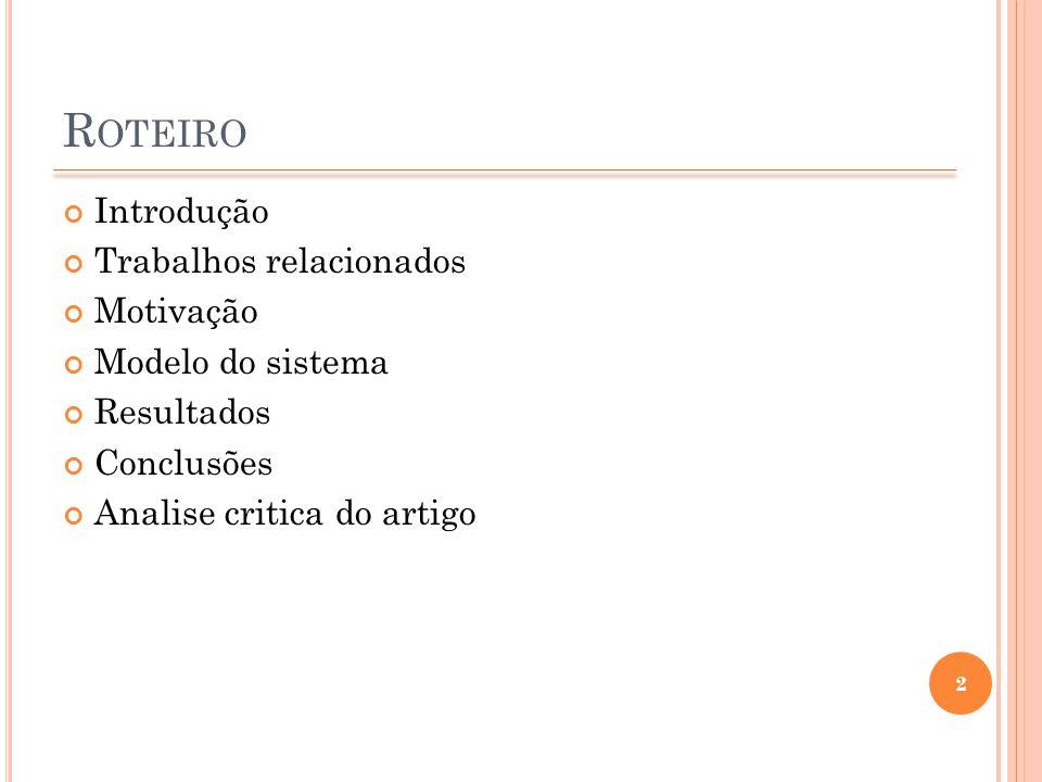 R OTEIRO Introdução Trabalhos relacionados Motivação Modelo do sistema Resultados Conclusões Analise critica do artigo 2