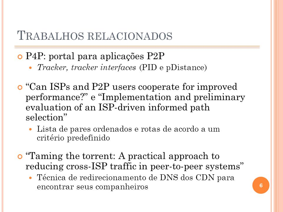 "T RABALHOS RELACIONADOS P4P: portal para aplicações P2P Tracker, tracker interfaces (PID e pDistance) ""Can ISPs and P2P users cooperate for improved p"