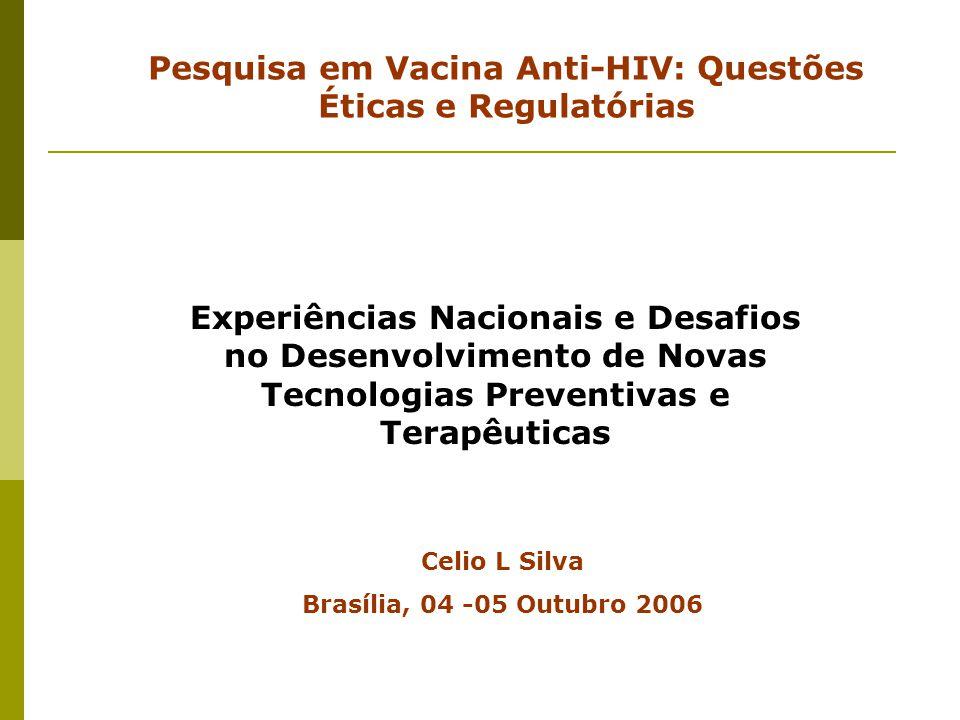 Experiências Nacionais e Desafios no Desenvolvimento de Novas Tecnologias Preventivas e Terapêuticas Pesquisa em Vacina Anti-HIV: Questões Éticas e Re