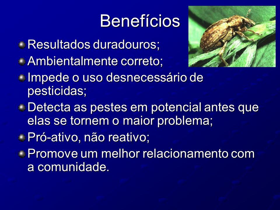 Benefícios Resultados duradouros; Ambientalmente correto; Impede o uso desnecessário de pesticidas; Detecta as pestes em potencial antes que elas se t