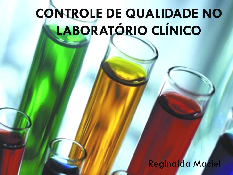 CONTROLE DE QUALIDADE NO LABORATÓRIO CLÍNICO Reginalda Maciel