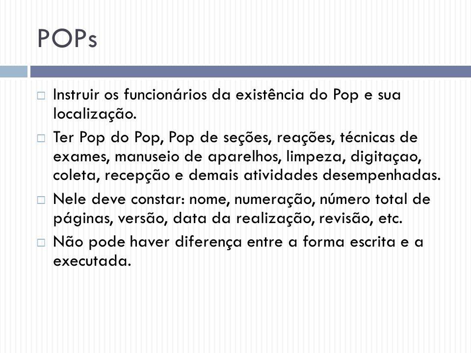 POPs  Instruir os funcionários da existência do Pop e sua localização.  Ter Pop do Pop, Pop de seções, reações, técnicas de exames, manuseio de apar