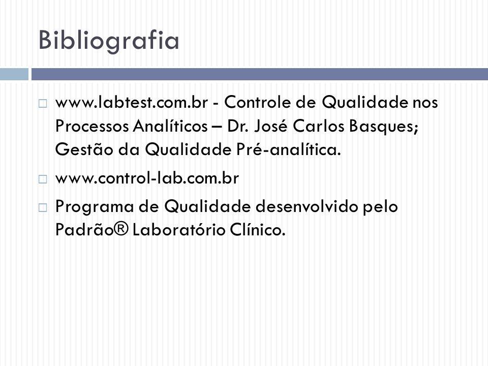 Bibliografia  www.labtest.com.br - Controle de Qualidade nos Processos Analíticos – Dr. José Carlos Basques; Gestão da Qualidade Pré-analítica.  www