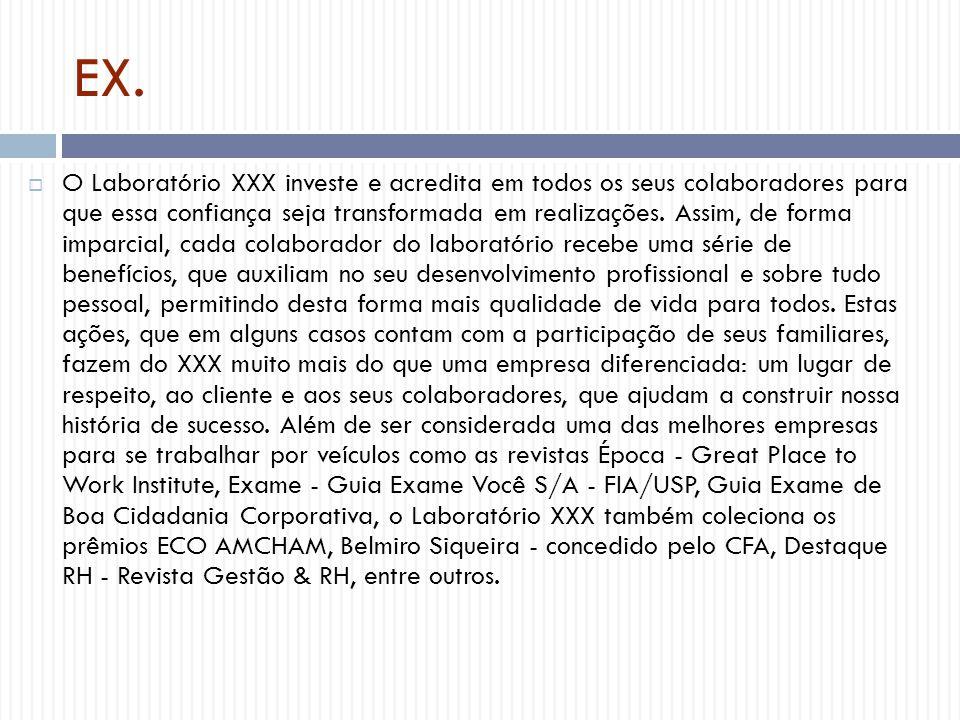 EX.  O Laboratório XXX investe e acredita em todos os seus colaboradores para que essa confiança seja transformada em realizações. Assim, de forma im