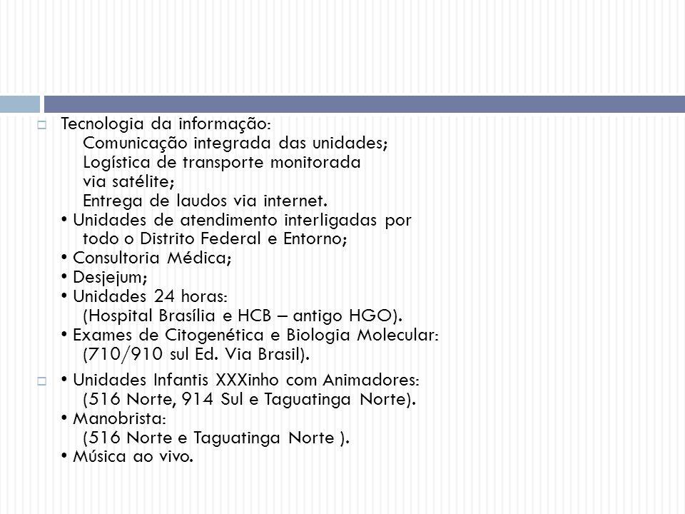  Tecnologia da informação: Comunicação integrada das unidades; Logística de transporte monitorada via satélite; Entrega de laudos via internet. Unida