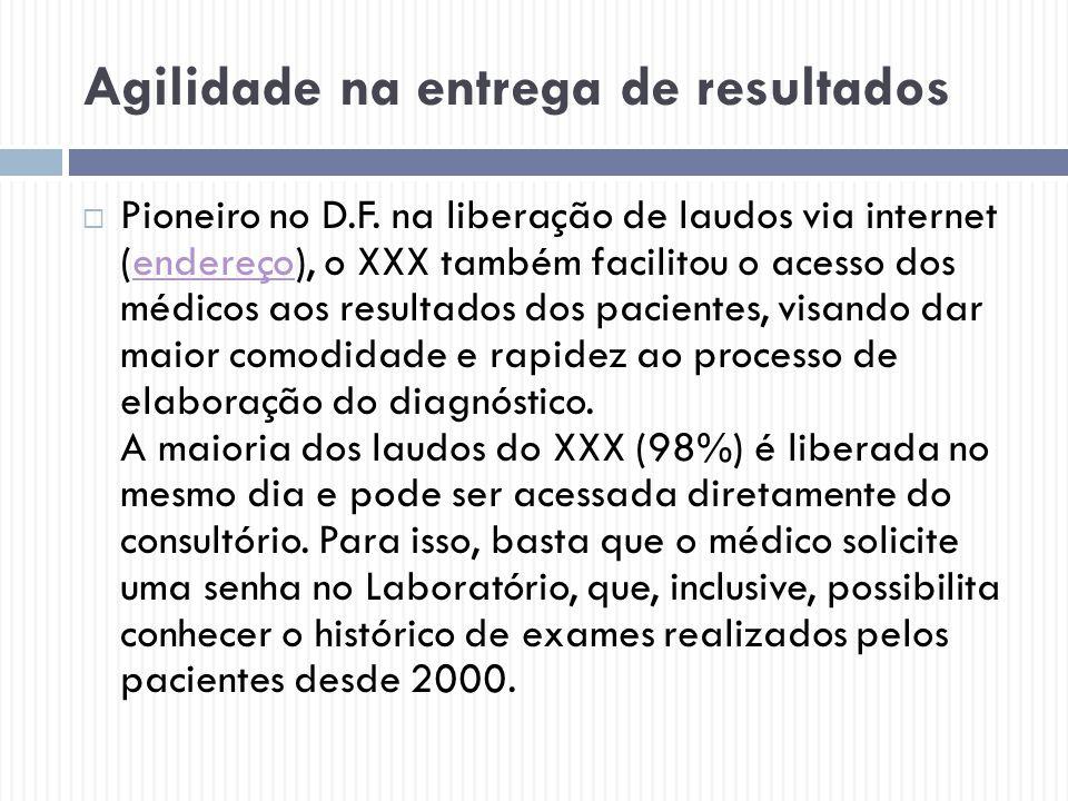 Agilidade na entrega de resultados  Pioneiro no D.F. na liberação de laudos via internet (endereço), o XXX também facilitou o acesso dos médicos aos
