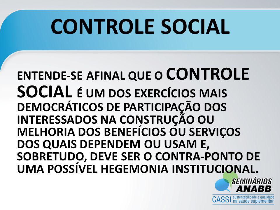 CONTROLE SOCIAL ENTENDE-SE AFINAL QUE O CONTROLE SOCIAL É UM DOS EXERCÍCIOS MAIS DEMOCRÁTICOS DE PARTICIPAÇÃO DOS INTERESSADOS NA CONSTRUÇÃO OU MELHORIA DOS BENEFÍCIOS OU SERVIÇOS DOS QUAIS DEPENDEM OU USAM E, SOBRETUDO, DEVE SER O CONTRA-PONTO DE UMA POSSÍVEL HEGEMONIA INSTITUCIONAL.