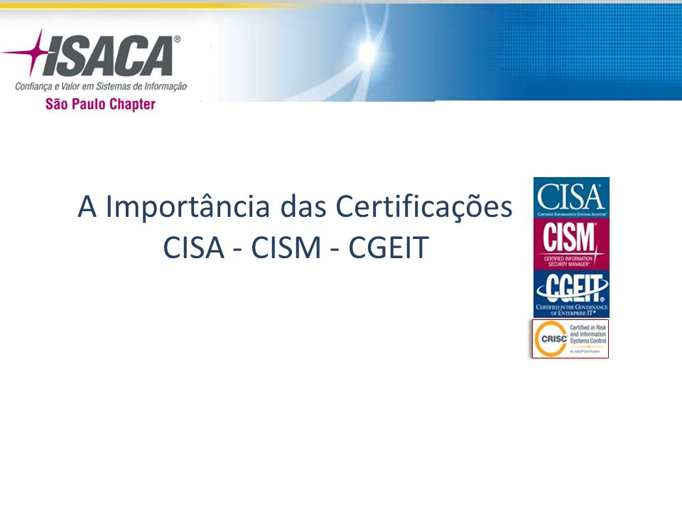 A Importância das Certificações CISA - CISM - CGEIT