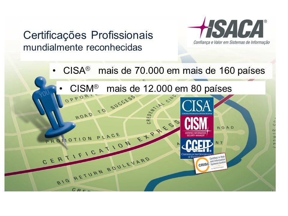 Certificações Profissionais mundialmente reconhecidas CISA ® mais de 70.000 em mais de 160 países CISM ® mais de 12.000 em 80 países