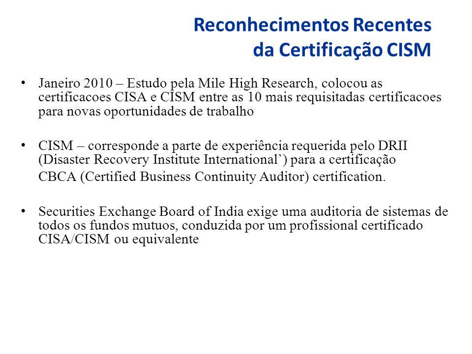 Reconhecimentos Recentes da Certificação CISM Janeiro 2010 – Estudo pela Mile High Research, colocou as certificacoes CISA e CISM entre as 10 mais requisitadas certificacoes para novas oportunidades de trabalho CISM – corresponde a parte de experiência requerida pelo DRII (Disaster Recovery Institute International') para a certificação CBCA (Certified Business Continuity Auditor) certification.