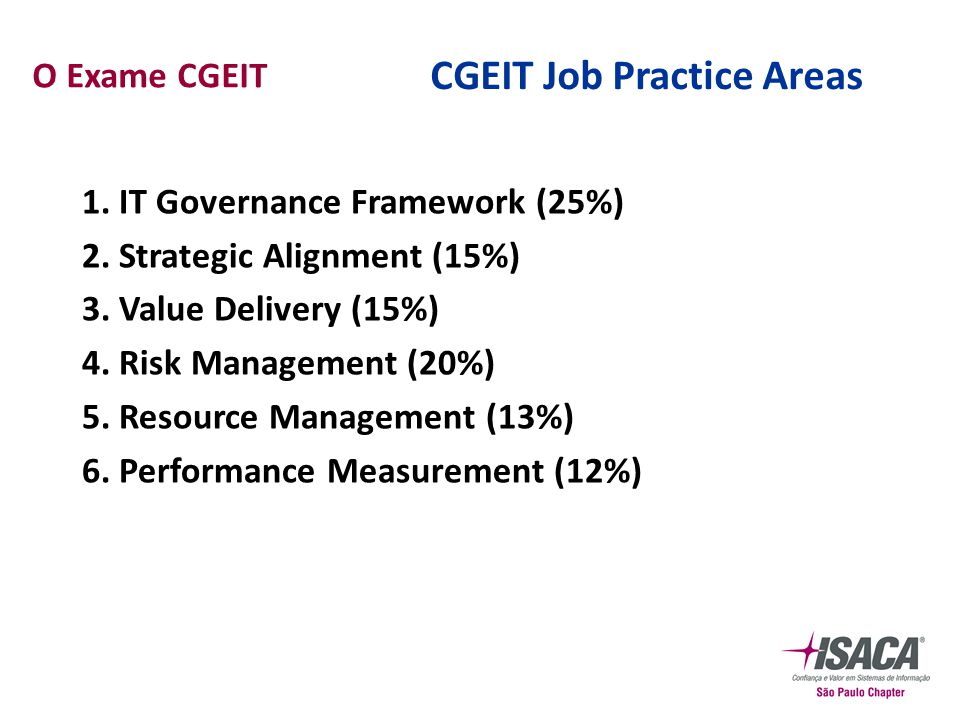 CGEIT Job Practice Areas 1.IT Governance Framework (25%) 2.