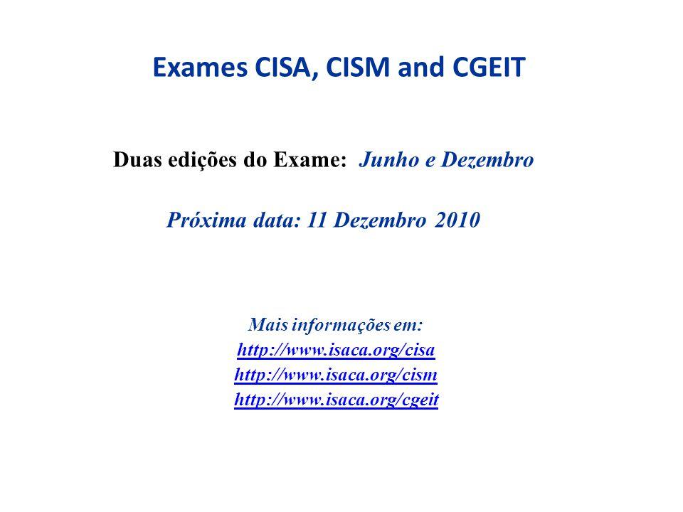 Exames CISA, CISM and CGEIT Duas edições do Exame: Junho e Dezembro Próxima data: 11 Dezembro 2010 Mais informações em: http://www.isaca.org/cisa http://www.isaca.org/cism http://www.isaca.org/cgeit