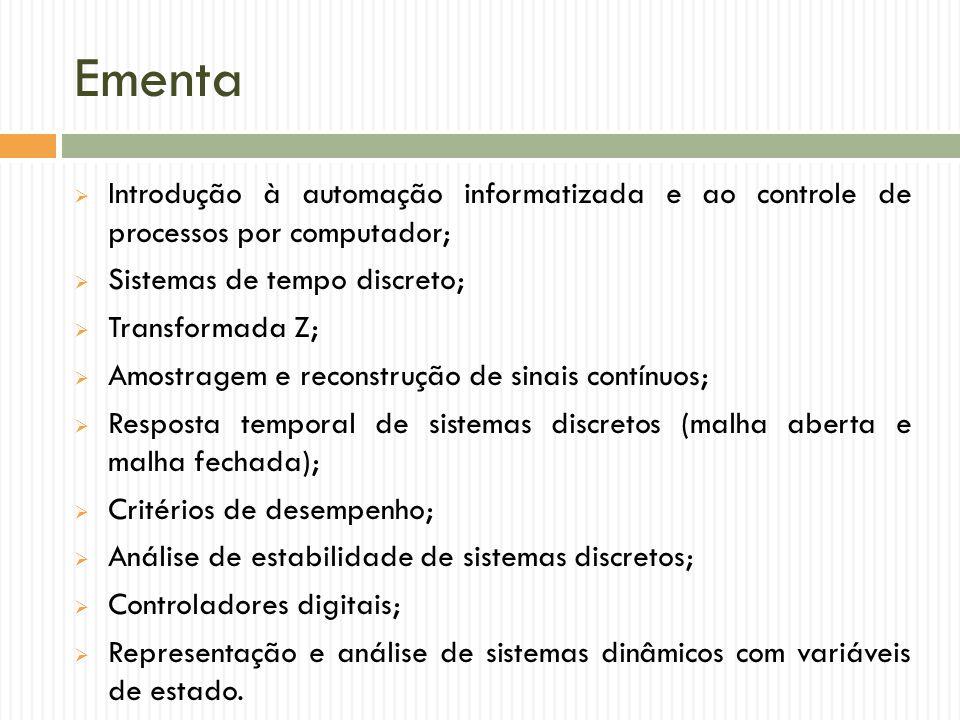 Ementa  Introdução à automação informatizada e ao controle de processos por computador;  Sistemas de tempo discreto;  Transformada Z;  Amostragem