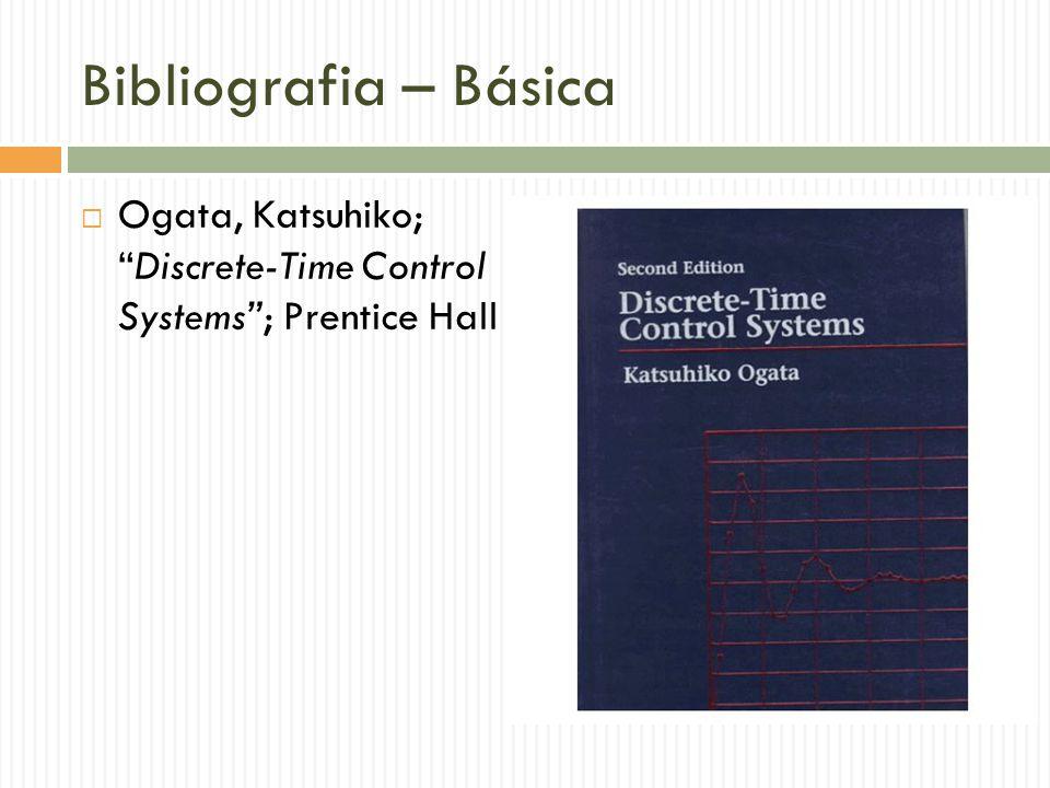 "Bibliografia – Básica  Ogata, Katsuhiko; ""Discrete-Time Control Systems""; Prentice Hall"