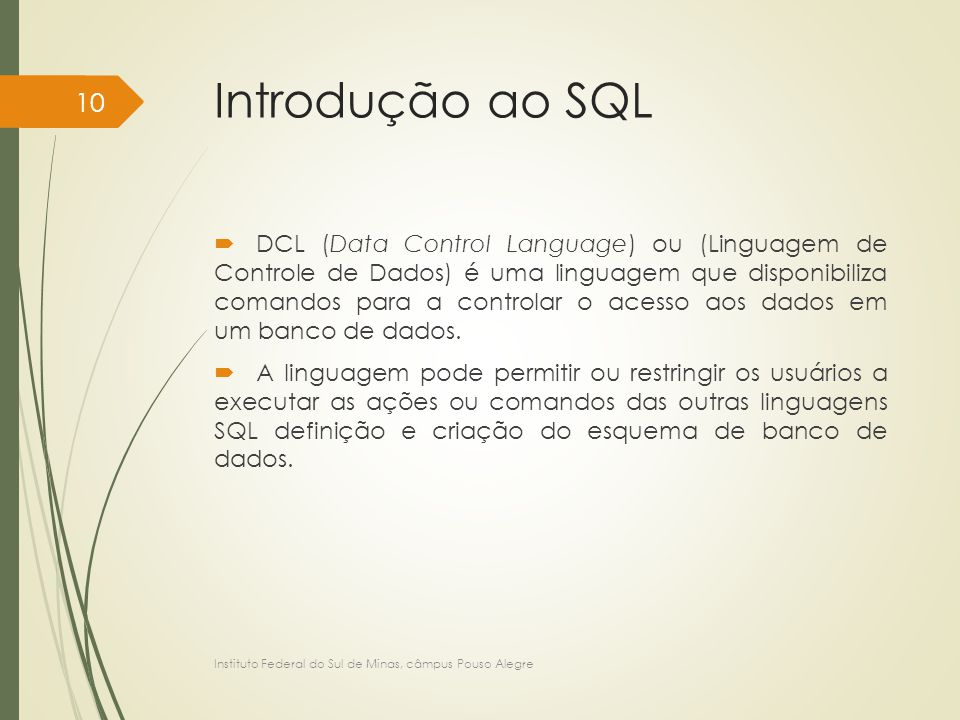 Introdução ao SQL  DCL (Data Control Language) ou (Linguagem de Controle de Dados) é uma linguagem que disponibiliza comandos para a controlar o aces