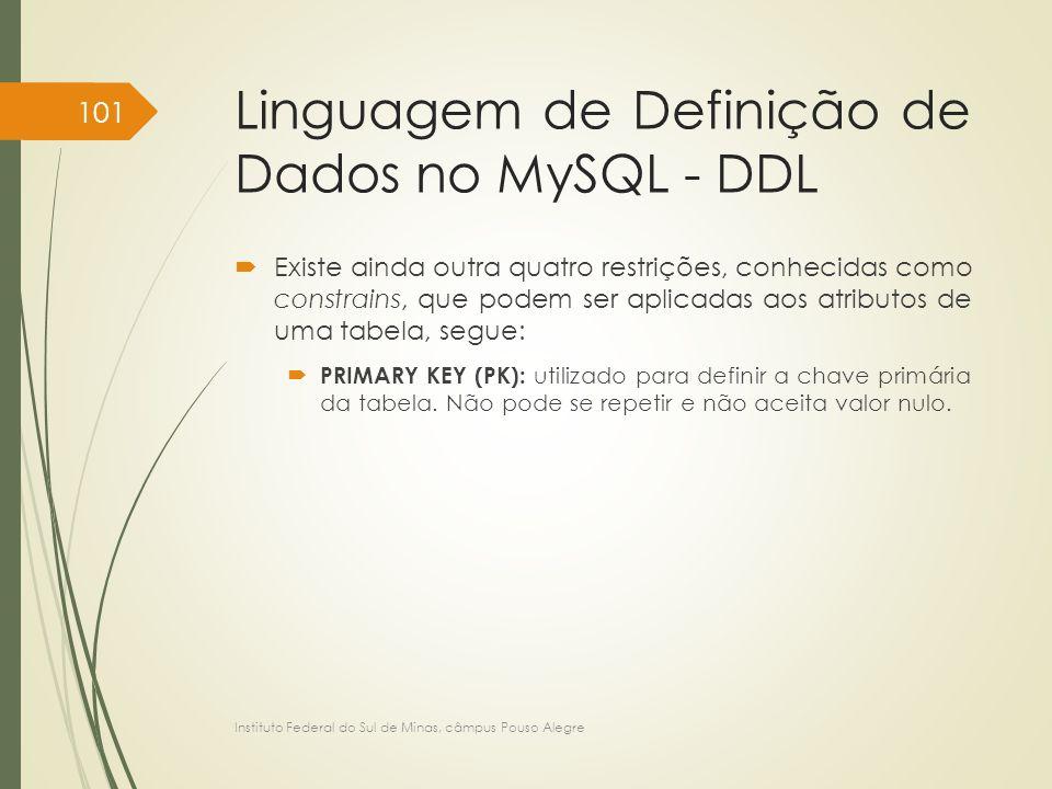 Linguagem de Definição de Dados no MySQL - DDL  Existe ainda outra quatro restrições, conhecidas como constrains, que podem ser aplicadas aos atribut