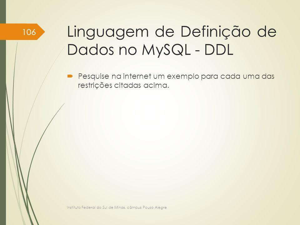 Linguagem de Definição de Dados no MySQL - DDL  Pesquise na internet um exemplo para cada uma das restrições citadas acima. Instituto Federal do Sul