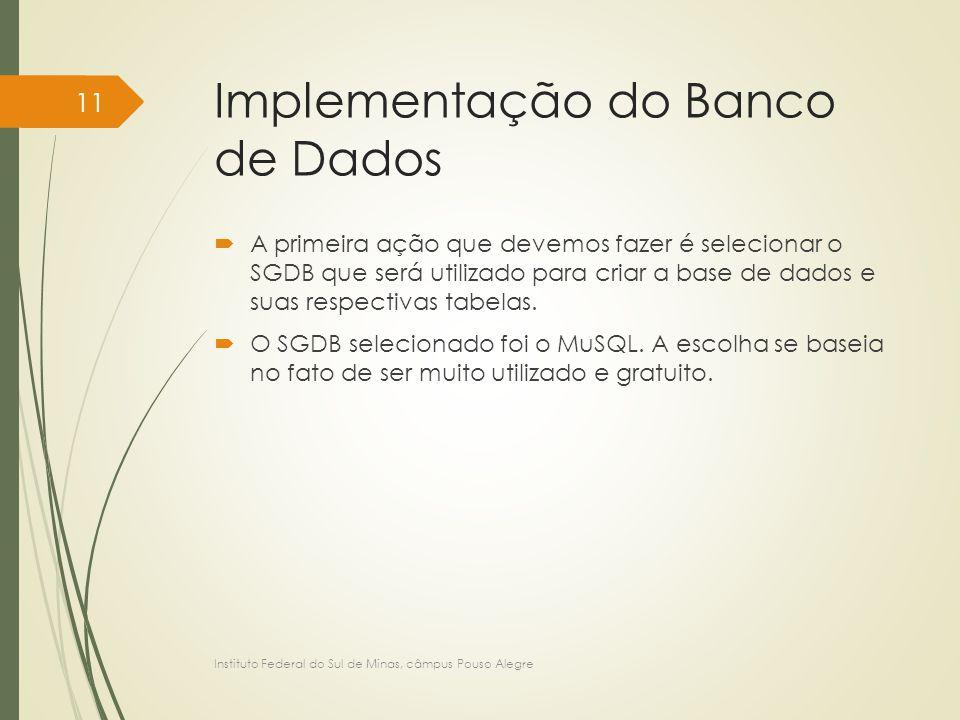 Implementação do Banco de Dados  A primeira ação que devemos fazer é selecionar o SGDB que será utilizado para criar a base de dados e suas respectiv
