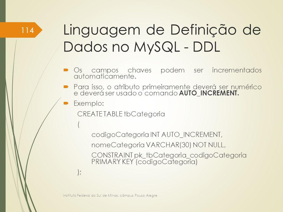 Linguagem de Definição de Dados no MySQL - DDL  Os campos chaves podem ser incrementados automaticamente.  Para isso, o atributo primeiramente dever