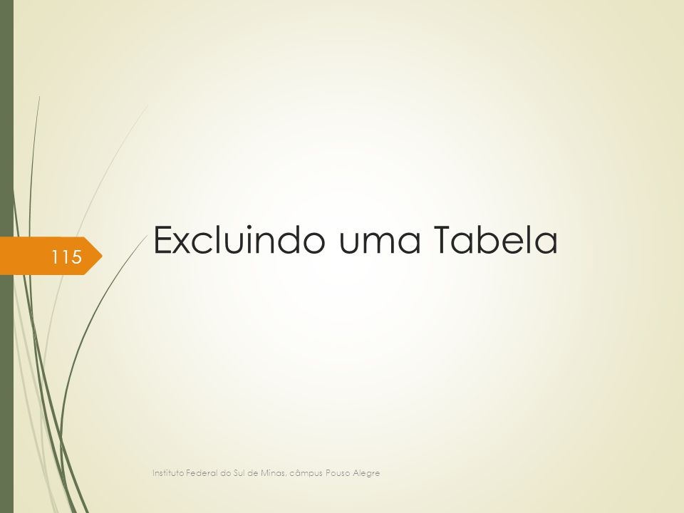 Excluindo uma Tabela Instituto Federal do Sul de Minas, câmpus Pouso Alegre 115