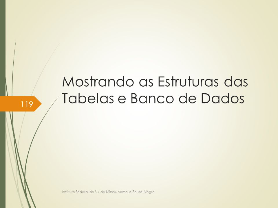 Mostrando as Estruturas das Tabelas e Banco de Dados Instituto Federal do Sul de Minas, câmpus Pouso Alegre 119