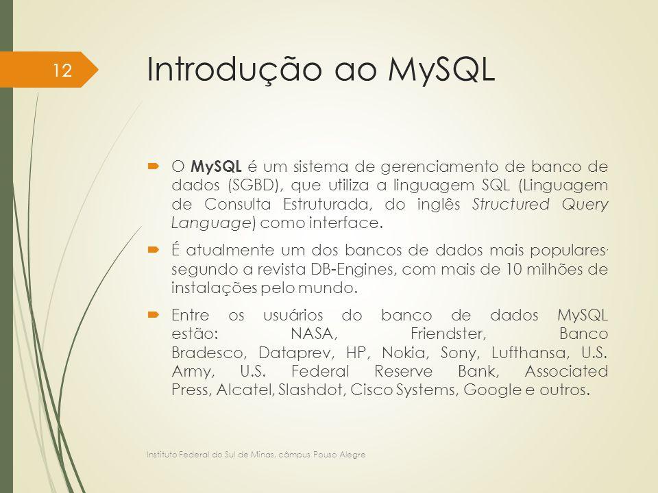 Introdução ao MySQL  O MySQL é um sistema de gerenciamento de banco de dados (SGBD), que utiliza a linguagem SQL (Linguagem de Consulta Estruturada,