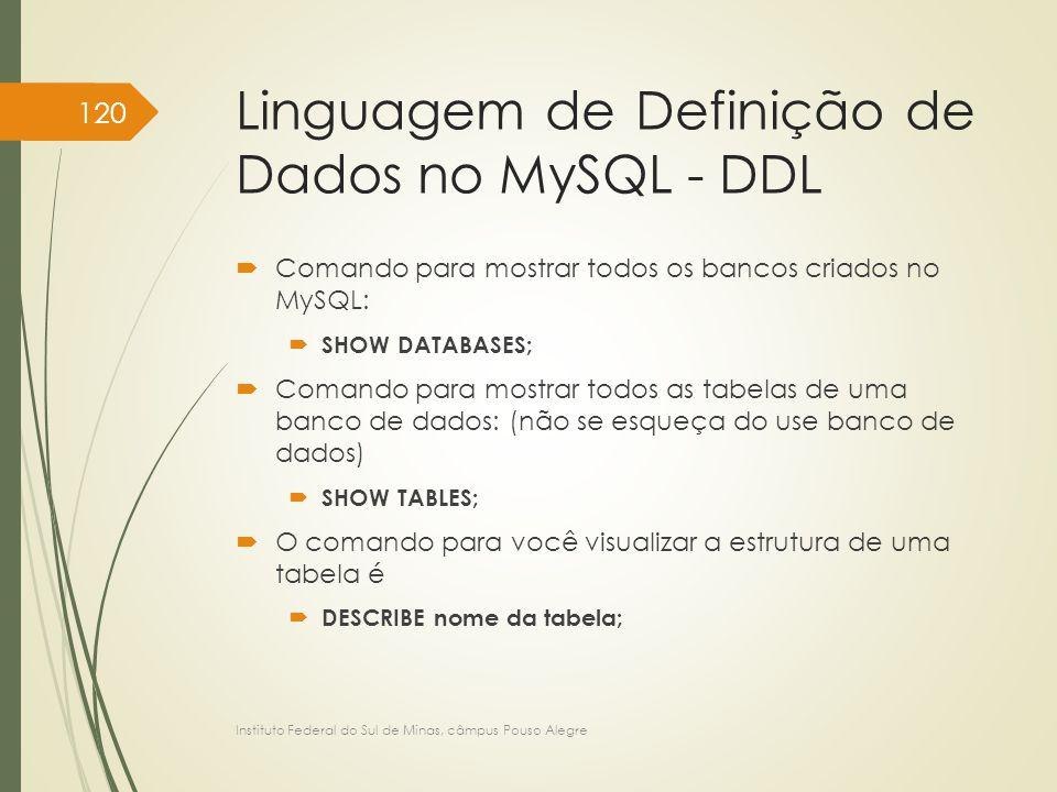 Linguagem de Definição de Dados no MySQL - DDL  Comando para mostrar todos os bancos criados no MySQL:  SHOW DATABASES;  Comando para mostrar todos