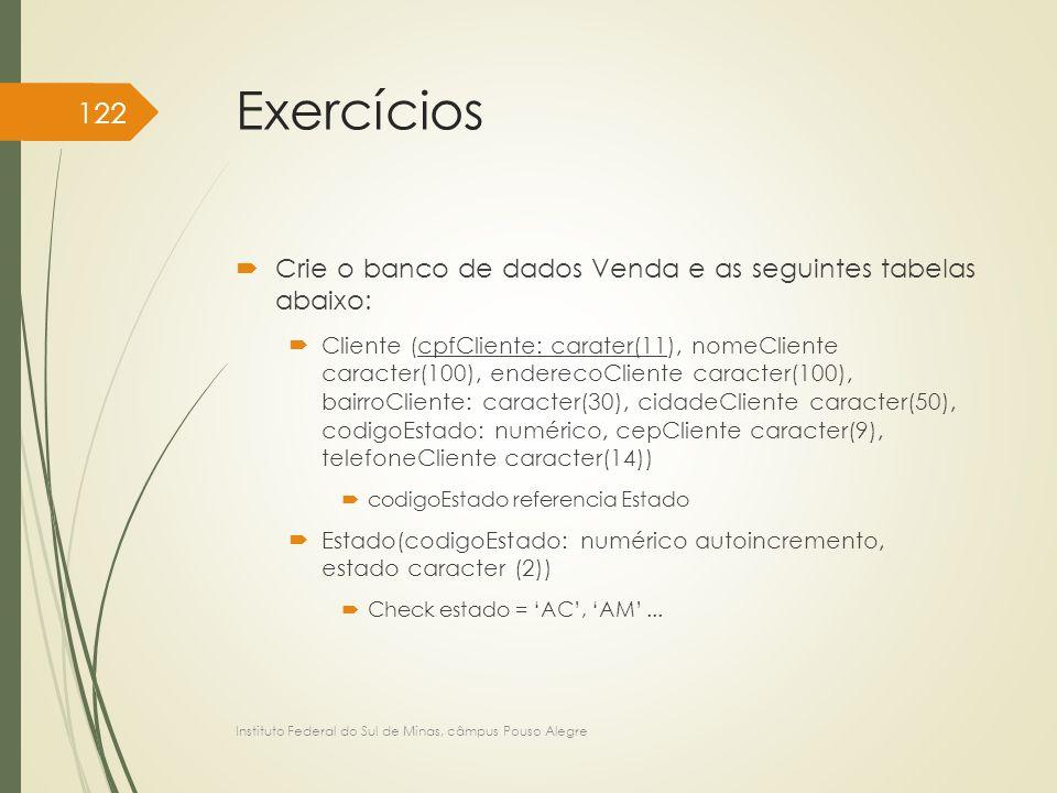 Exercícios  Crie o banco de dados Venda e as seguintes tabelas abaixo:  Cliente (cpfCliente: carater(11), nomeCliente caracter(100), enderecoCliente