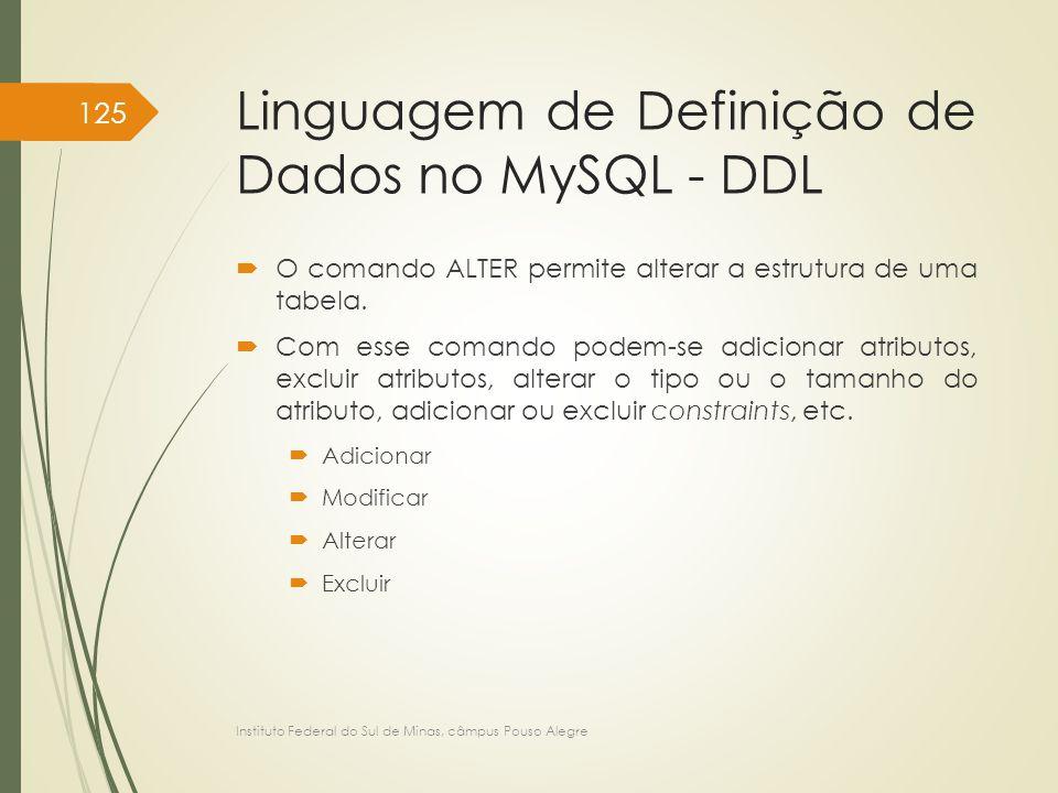 Linguagem de Definição de Dados no MySQL - DDL  O comando ALTER permite alterar a estrutura de uma tabela.  Com esse comando podem-se adicionar atri