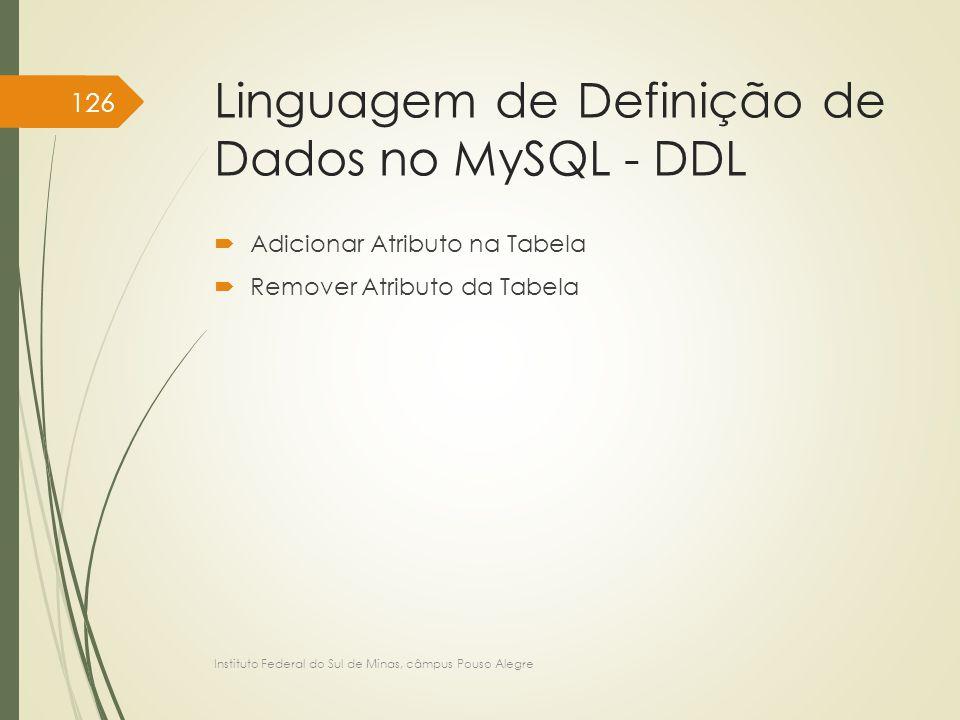 Linguagem de Definição de Dados no MySQL - DDL  Adicionar Atributo na Tabela  Remover Atributo da Tabela Instituto Federal do Sul de Minas, câmpus P