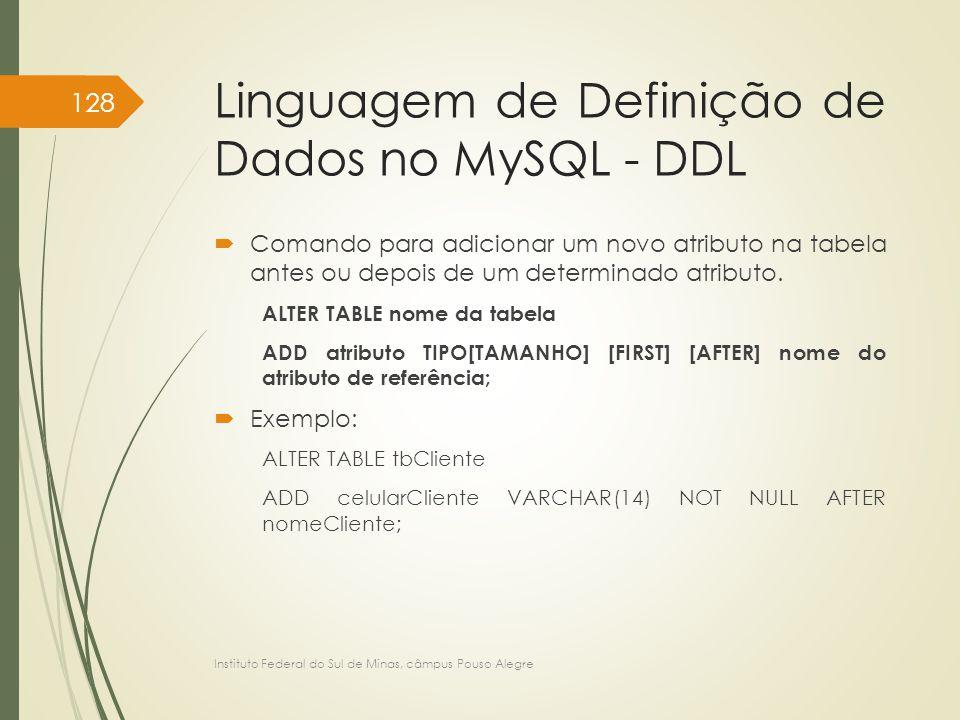 Linguagem de Definição de Dados no MySQL - DDL  Comando para adicionar um novo atributo na tabela antes ou depois de um determinado atributo. ALTER T