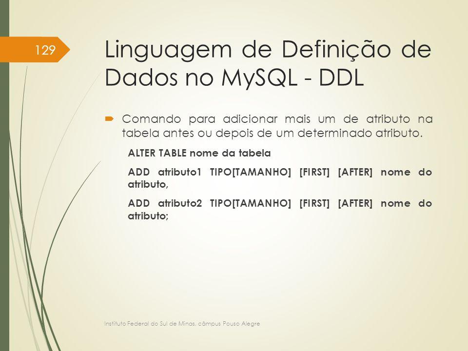 Linguagem de Definição de Dados no MySQL - DDL  Comando para adicionar mais um de atributo na tabela antes ou depois de um determinado atributo. ALTE
