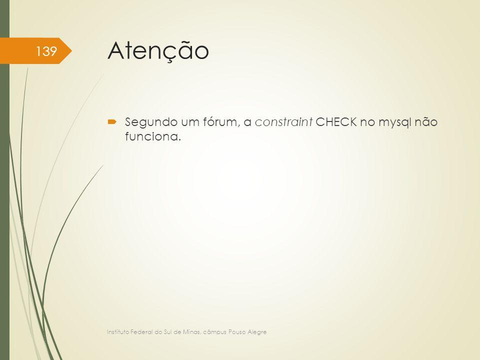 Atenção  Segundo um fórum, a constraint CHECK no mysql não funciona. Instituto Federal do Sul de Minas, câmpus Pouso Alegre 139