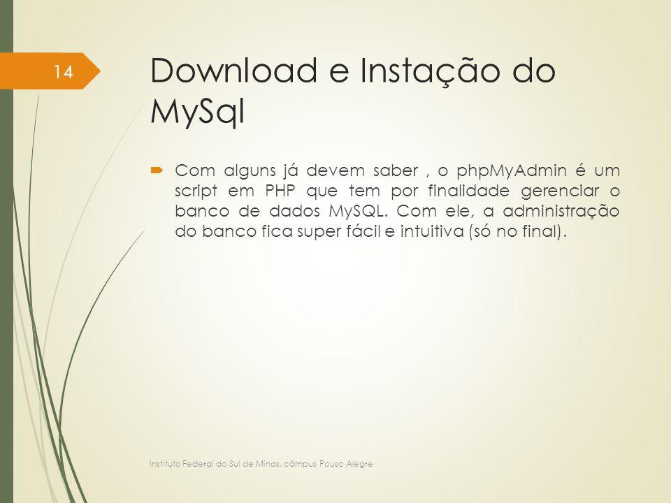 Download e Instação do MySql  Com alguns já devem saber, o phpMyAdmin é um script em PHP que tem por finalidade gerenciar o banco de dados MySQL. Com