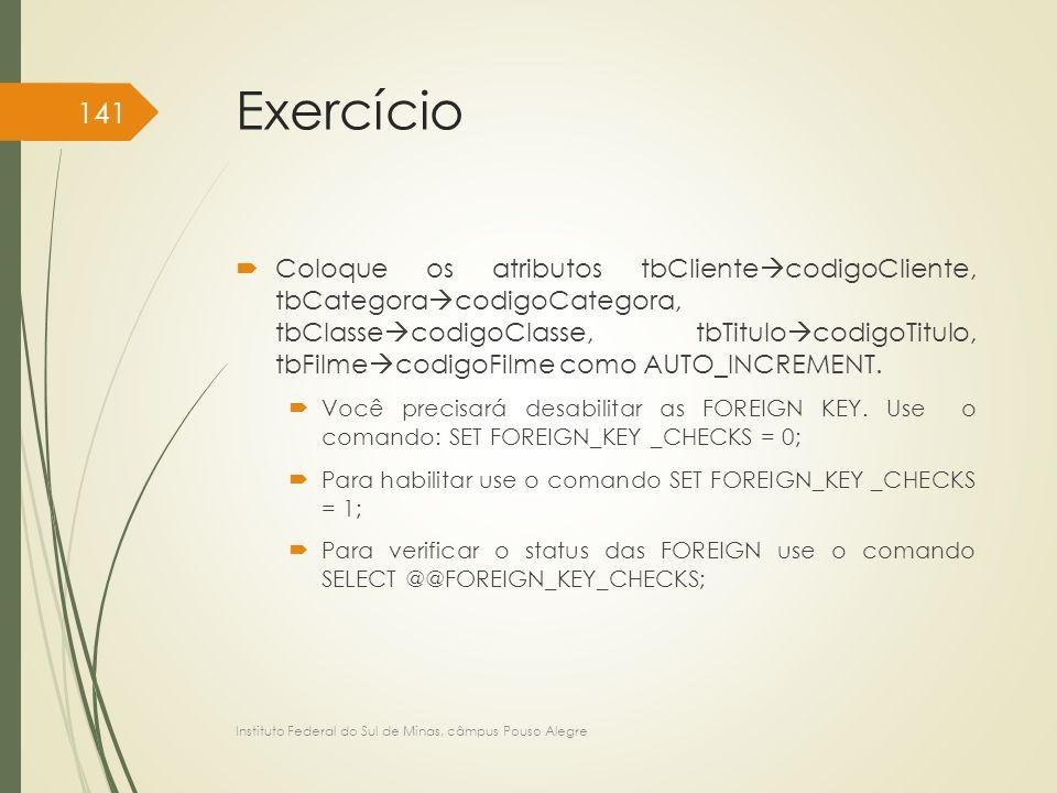 Exercício  Coloque os atributos tbCliente  codigoCliente, tbCategora  codigoCategora, tbClasse  codigoClasse, tbTitulo  codigoTitulo, tbFilme  c