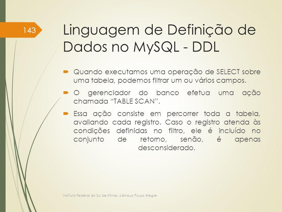 Linguagem de Definição de Dados no MySQL - DDL  Quando executamos uma operação de SELECT sobre uma tabela, podemos filtrar um ou vários campos.  O g