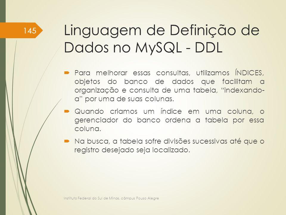 Linguagem de Definição de Dados no MySQL - DDL  Para melhorar essas consultas, utilizamos ÍNDICES, objetos do banco de dados que facilitam a organiza