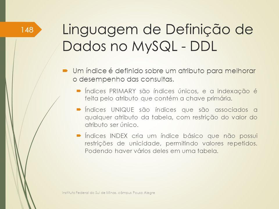 Linguagem de Definição de Dados no MySQL - DDL  Um índice é definido sobre um atributo para melhorar o desempenho das consultas.  Índices PRIMARY sã