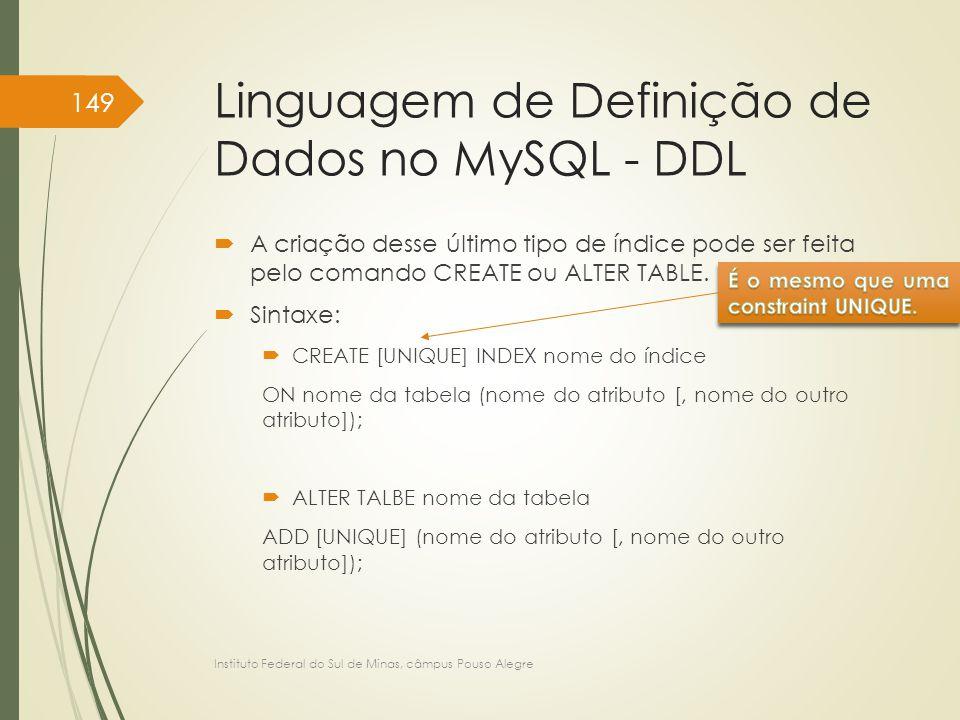 Linguagem de Definição de Dados no MySQL - DDL  A criação desse último tipo de índice pode ser feita pelo comando CREATE ou ALTER TABLE.  Sintaxe: 