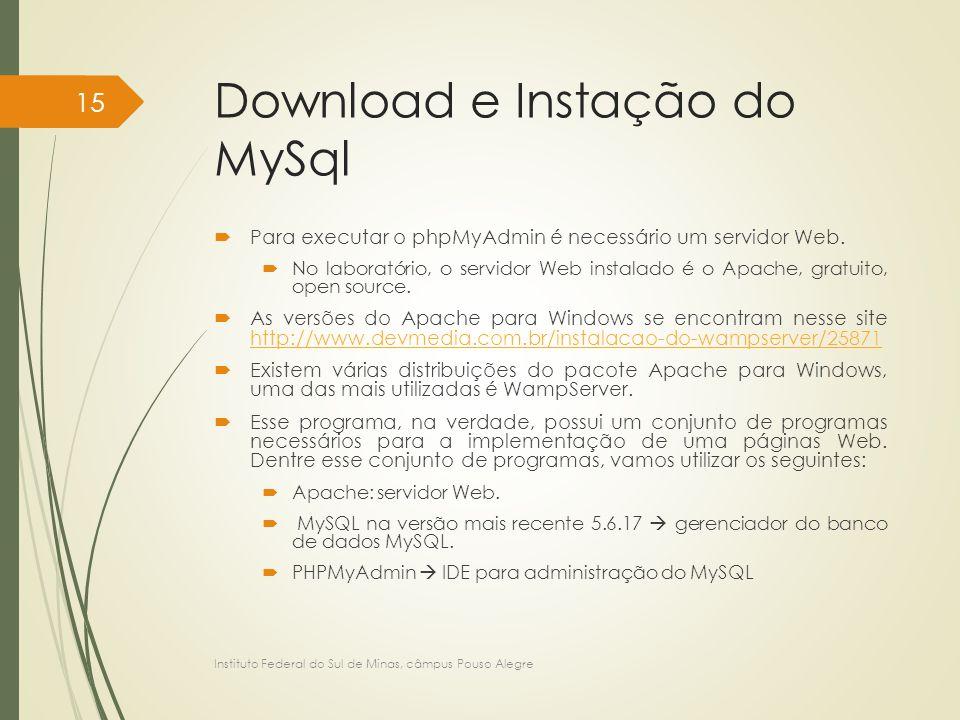Download e Instação do MySql  Para executar o phpMyAdmin é necessário um servidor Web.  No laboratório, o servidor Web instalado é o Apache, gratuit