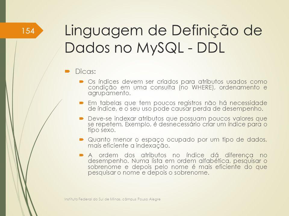 Linguagem de Definição de Dados no MySQL - DDL  Dicas:  Os índices devem ser criados para atributos usados como condição em uma consulta (no WHERE),