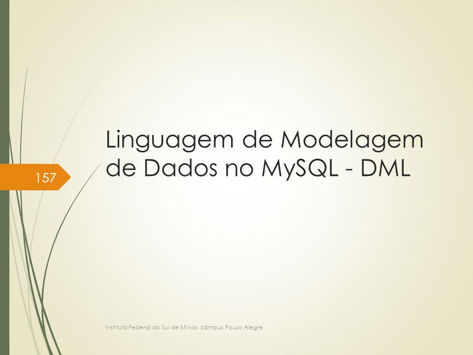 Linguagem de Modelagem de Dados no MySQL - DML Instituto Federal do Sul de Minas, câmpus Pouso Alegre 157
