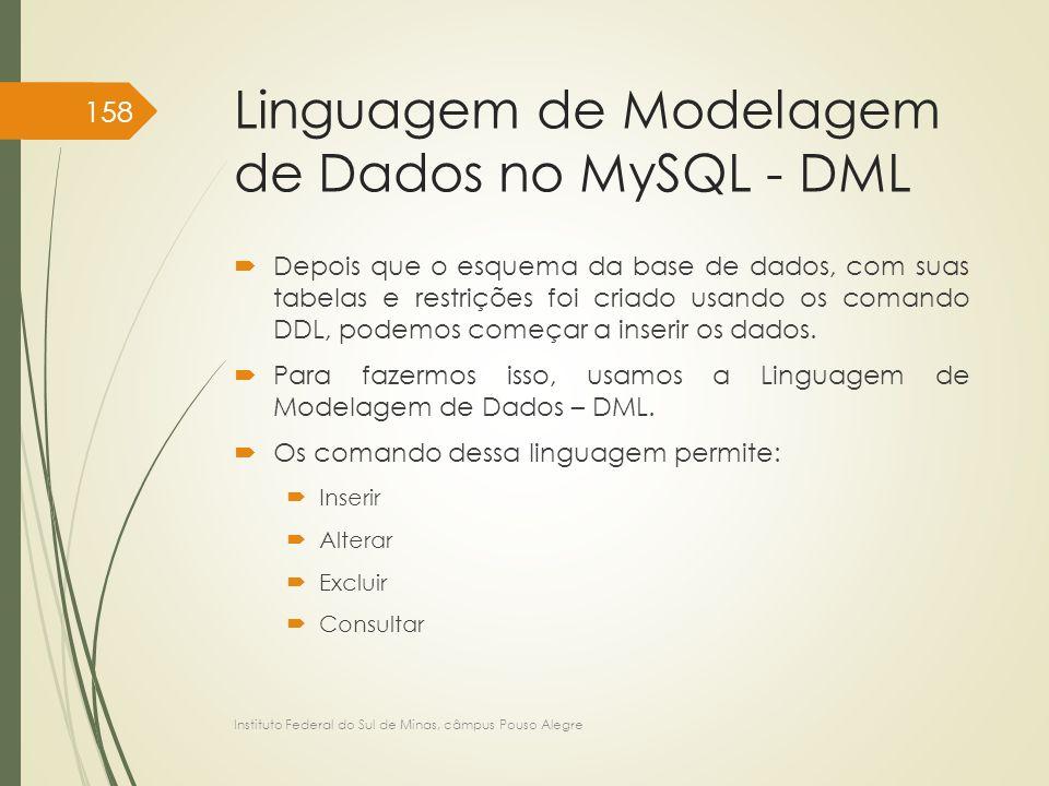 Linguagem de Modelagem de Dados no MySQL - DML  Depois que o esquema da base de dados, com suas tabelas e restrições foi criado usando os comando DDL