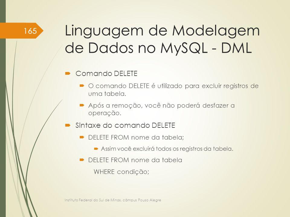 Linguagem de Modelagem de Dados no MySQL - DML  Comando DELETE  O comando DELETE é utilizado para excluir registros de uma tabela.  Após a remoção,