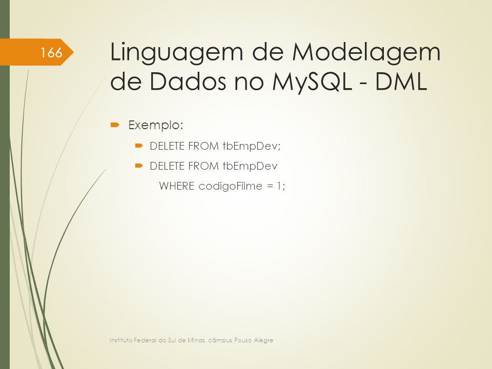 Linguagem de Modelagem de Dados no MySQL - DML  Exemplo:  DELETE FROM tbEmpDev;  DELETE FROM tbEmpDev WHERE codigoFilme = 1; Instituto Federal do S