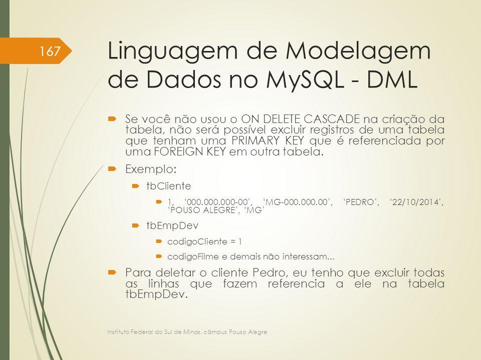 Linguagem de Modelagem de Dados no MySQL - DML  Se você não usou o ON DELETE CASCADE na criação da tabela, não será possível excluir registros de uma