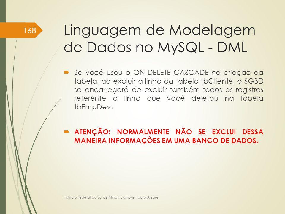 Linguagem de Modelagem de Dados no MySQL - DML  Se você usou o ON DELETE CASCADE na criação da tabela, ao excluir a linha da tabela tbCliente, o SGBD