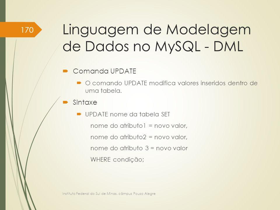 Linguagem de Modelagem de Dados no MySQL - DML  Comanda UPDATE  O comando UPDATE modifica valores inseridos dentro de uma tabela.  Sintaxe  UPDATE